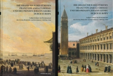 Die Grand Tour des Fürsten Franz von Anhalt Dessau und des Prinzen Johann Georg durch Europa