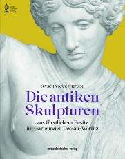 Die antiken Skulpturen aus fürstlichem Besitz im Gartenreich Dessau-Wörlitz
