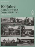 100 Jahre Kulturstiftung Dessau-Wörlitz / Eine Chronik